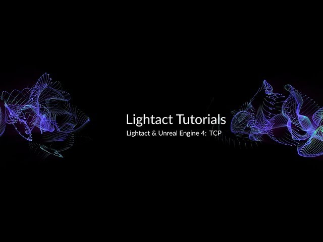 Unreal Engine 4 & TCP with Lightact Media Server | Lightact