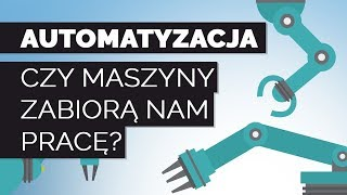 Automatyzacja - Czy maszyny zabiorą nam pracę?