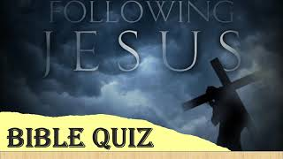 FOLLOWING JESUS - BIBLE QUIZ