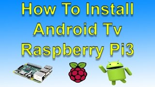 How To Install Android Tv On Raspberry Pi 3 And Sideload Apps