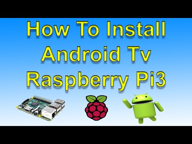 Install Android TV on a Raspberry Pi and Sideload Apps
