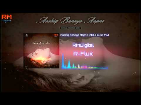 Aashiq Banaya Aapne (Chill House Mix) R-Flux