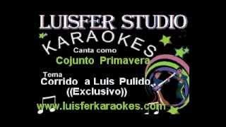 Conjunto Primavera - Corrido a Luis Pulido - Karaoke demo 2015