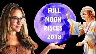 PISCES Full Moon August 2018. DIVINE HELP! The MOST SPIRITUAL & POSITIVE Full Moon this DECADE