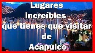 10 lugares que tienes que visitar de Acapulco