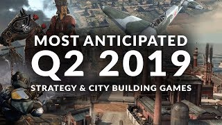 MOST ANTICIPATED NEW STRATEGY & CITY BUILDING GAMES Q2 2019