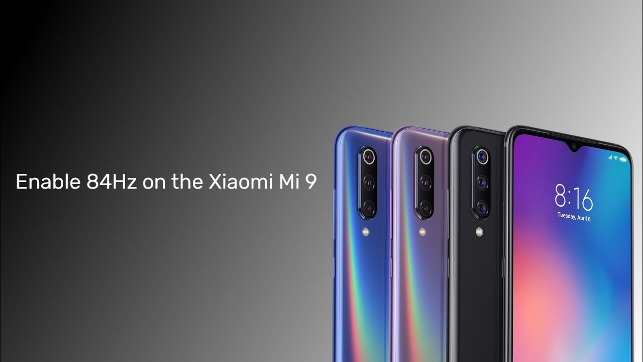 The Xiaomi Mi 9 display can run at 84Hz with this mod