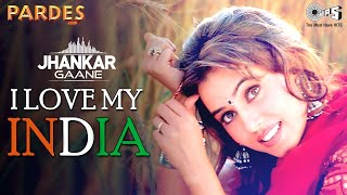 I Love My India ((Jhankar)) Mahima C | Amrish P | Hariharan | Kavita K | Pardes | 26 January Special