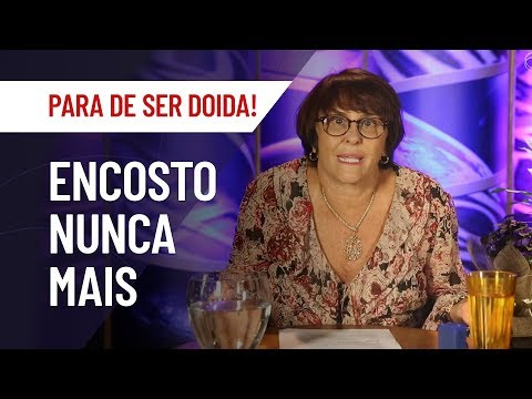 13 DICAS PARA SE LIVRAR DE ENCOSTO! | MÁRCIA FERNANDES - PARA DE SER DOIDA