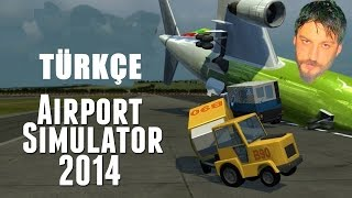 Airport Simulator 2014 Türkçe | Takla Airport | Bölüm 1