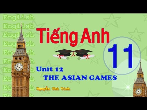 TIẾNG ANH LỚP 11 – UNIT 12 : THE ASIAN GAMES | ENGLISH 11