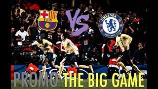 Chelsea Vs Barcelona ● The Big Match ● Promo HD 2018
