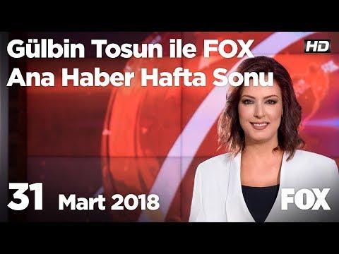 31 Mart 2018 Gülbin Tosun ile FOX Ana Haber Hafta Sonu