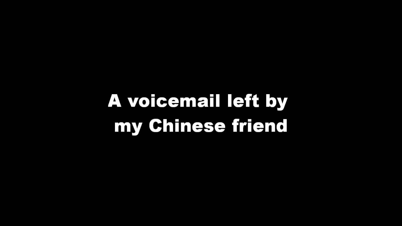 Voicemail Chinese Friend Youtube