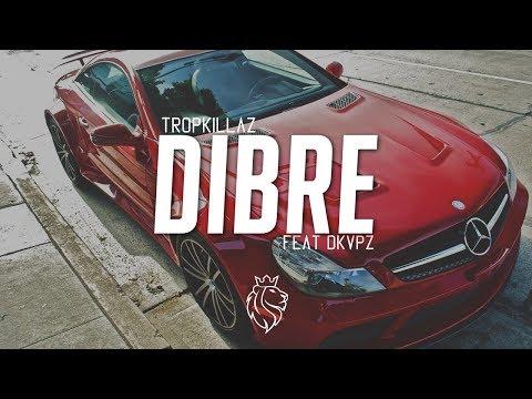 Tropkillaz - Dibre feat DKVPZ