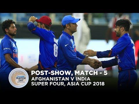 Super 4s, Asia cup 2018 - Ind v Afg, post-show