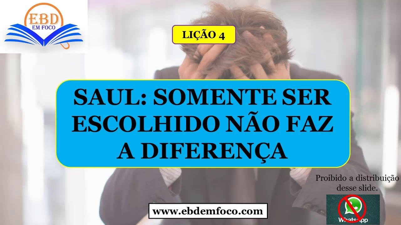 Lição 04 Saul: Somente Ser Escolhido não Faz a Diferença