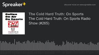 The Cold Hard Truth: On Sports Radio Show (#265)