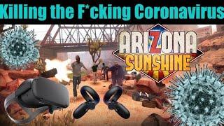 Killing the F*cking Coronavirus in Arizona Sunshine (oculus quest)