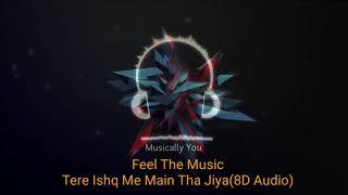 [8D Audio] Tere Ishq Mein Main Tha jiya || Feel The Music || Use Headphones || Musically you
