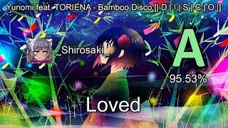 osu!Replay   _Shirosaki_   Yunomi feat. TORIENA - Bamboo Disco [  D   I   S   C   O   ] Loved 95.53%
