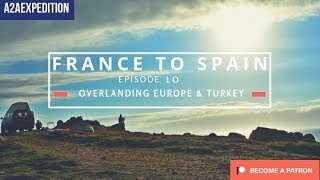 Overlanding Europe and Turkey. EP 10 - France to Spain. Pure Love!