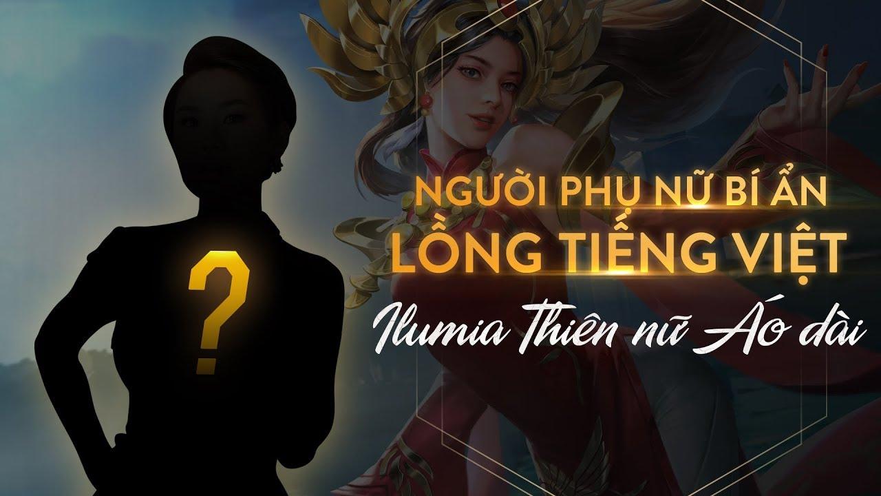 Người phụ nữ lồng tiếng Ilumia Thiên nữ áo dài là ai? – Garena Liên Quân Mobile