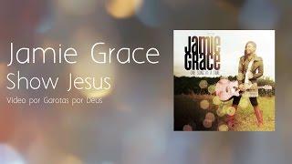Jamie Grace- Show Jesus -Tradução