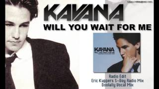Kavana - Will You Wait For Me (Complete Remixes) [HD with lyrics in description]