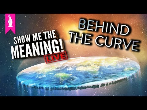 Behind The Curve (2018) – Is The Earth Really Flat? – Show Me The Meaning! LIVE!