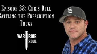 Episode 38: Chris Bell, Battling the Prescription Thugs