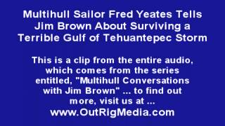 Multihull Pioneer Jim Brown Interviews Catamaran Sailor Who Survived a Terrible Storm at Sea