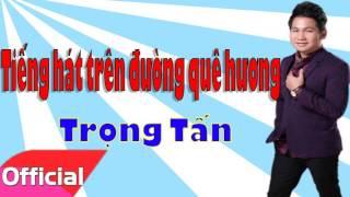 Trọng Tấn - Tiếng Hát Trên Đường Quê Hương [Official Audio]