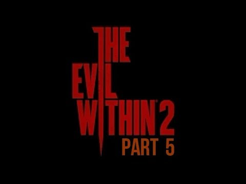 The Evil Within 2 Gameplay Walkthrough Let's Play Part 5 Playthrough
