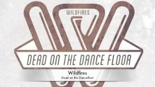 Wildfires - Dead on the Dancefloor