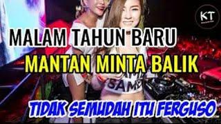 DJ MALAM TAHUN BARU| MANTAN MINTA BALIK REMIX VIRAL 2019