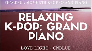 Peaceful Moments K-Pop: Grand Piano - Love Light (CNblue - Piano Cover)