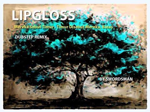 Lipgloss - Mereka Sebut Timur x Timur Disebut Mereka x Batas Dubstep Remix and Mix by Swordsman