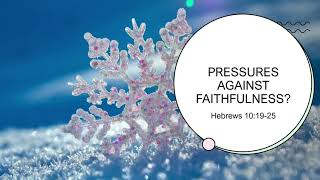 "2/17/21, ""Pressures Against Faithfulness?"" Pastor Michael Alvis"
