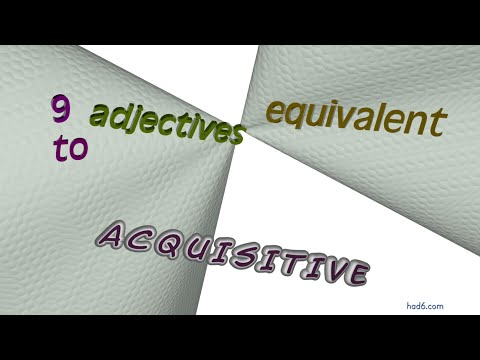 acquisitive - 9 adjectives which mean acquisitive (sentence examples)