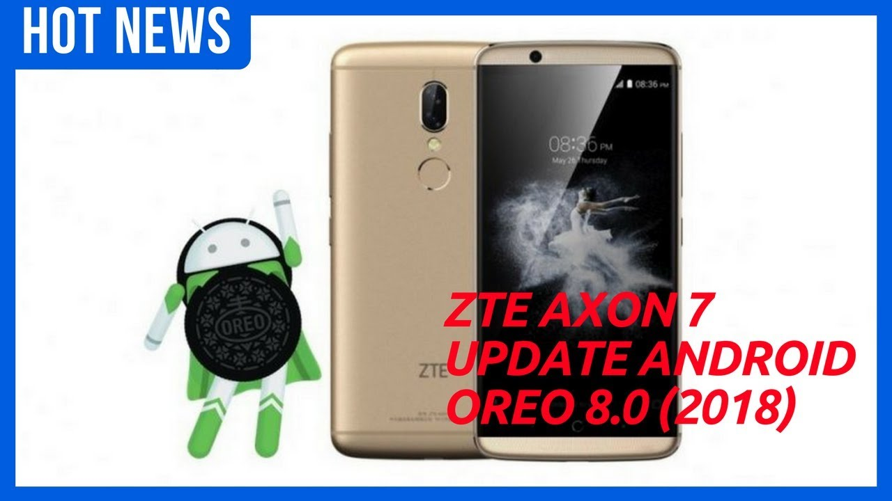[HOT NEWS]ZTE AXON 7 Update Android Oreo 8 0 (2018)!