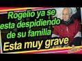 Familia de Rogelio Guerra ya le dio el adiós, se encuentra muy grav3.