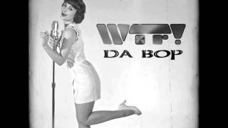 WTF! - Da Bop (Original Radio Edit)