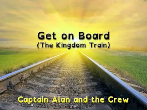 Get on Board - The Kingdom Train (with Lyrics)