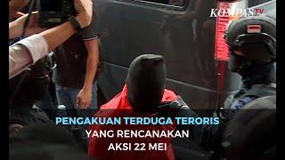 Ini Pengakuan Terduga Teroris yang Rencanakan Teror 22 Mei
