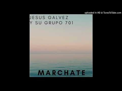 Marchate JESUS GALVEZ Y SU GRUPO 701