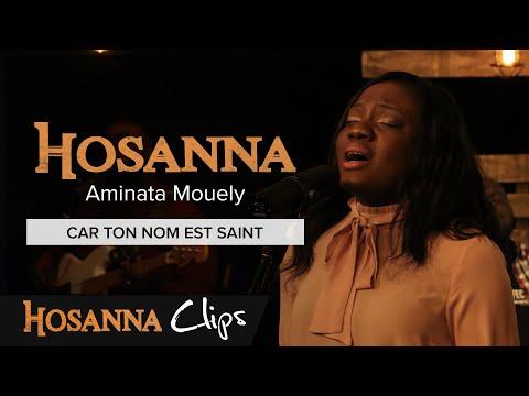 Car Ton nom est saint - Hosanna clips - Aminata Mouely