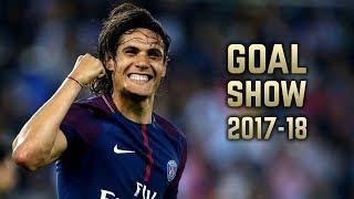 Edinson Cavani 2017-18 | Goal Show