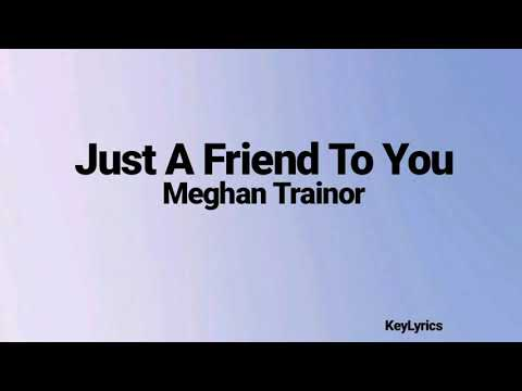 just-a-friend-to-you---meghan-trainor-(lirik-&-terjemahan)