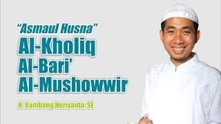Video [ MA'RIFATULLAH ] Asma Allah AL-KHOLIQ, AL-BARI', AL-MUSHOWWIR ~ Ust. Bambang Heriyanto download MP3, 3GP, MP4, WEBM, AVI, FLV Oktober 2018